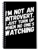 Not An Introvert Show Up When No One Is Looking Funny Humor Social Awkward Spiral Notebook