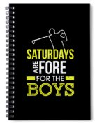 Saturdays Are Fore The Boys Funny Golf Spiral Notebook