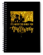 tshirt Its Never Too Early For Halloween gold foil Spiral Notebook