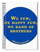 We Few, We Happy Few #shakespeare #shakespearequote Spiral Notebook