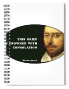 This Grief Is Crowned With Consolation #shakespeare #shakespearequote Spiral Notebook