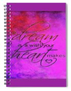 A Dream Is A Wish Spiral Notebook
