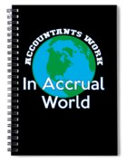 Accountants Work In Accrual World Accounting Pun Spiral Notebook