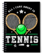All I Care About Is Tennis Player I Love Tennis Spiral Notebook
