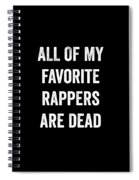 All Of My Favorite Rappers Are Dead Spiral Notebook