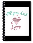 All You Knit Is Love Spiral Notebook