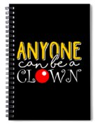 Anyone Can Be A Clown Spiral Notebook