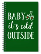 Baby It's Cold Outside Spiral Notebook