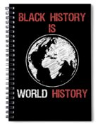 Black History Is World History Month African American Pride Spiral Notebook