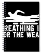 Breathing Is For The Weak Swimming  Spiral Notebook