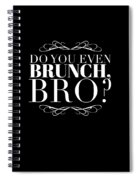 Bro Do You Even Brunch Spiral Notebook