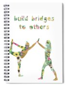 Build Bridges To Others Spiral Notebook