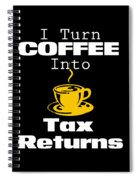 Coffee Into Tax Returns Spiral Notebook