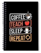 Coffee Lover Coffee Teach Sleep Birthday Gift Idea Spiral Notebook