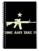 Come And Take It Spiral Notebook