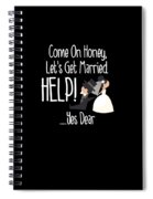 Come On Honey Lets Get Married Help Funny Spiral Notebook