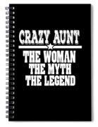 Crazy Aunt The Woman Myth Legend Spiral Notebook