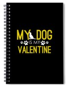 Cute And Funny My Dog Is My Valentine Spiral Notebook