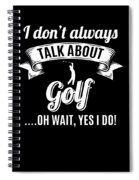 Dont Always Talk About Golf Oh Wait Yes I Do Spiral Notebook