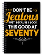 Dont Be Jealous I Look Good At Seventy 70th Birthday Spiral Notebook