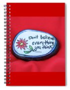 Don't Believe Everything You Think Painted Rock Spiral Notebook