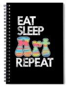 Eat Sleep Art Repeat Funny Artist Creative Art Lovers Gift Spiral Notebook
