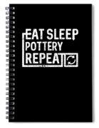 Eat Sleep Pottery Spiral Notebook