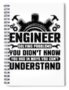 Engineering Engineer Solving Problems You Didnt Know You Had Inways You Wouldnt Understand Spiral Notebook