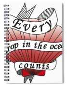 Every Drop In The Ocean Counts Spiral Notebook