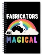 Fabricators Are Magical Spiral Notebook