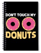 Funny Donut Dont Touch My Donuts Sarcastic Joke Spiral Notebook