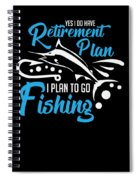 Funny Fishing Yes I Do Have Retirement Plan Gift Spiral Notebook