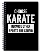 Funny Karate Design Choose Karate Because White Light Spiral Notebook