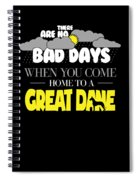 Great Dane Design There Are No Bad Days When You Come Home To A Great Dane Spiral Notebook
