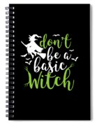 Halloween Shirt Dont Be A Basic Witch Costume Tee Gift Spiral Notebook
