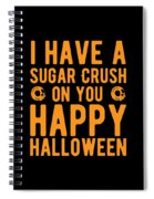 Halloween Shirt Sugar Crush On You Happy Halloween Gift Tee Spiral Notebook