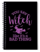 Halloween Shirt You Say Witch Like A Bad Thing Gift Tee Spiral Notebook