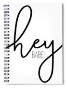 Hey Babe Spiral Notebook