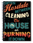 House Cleaning Humor I Hesitate Between Cleaning House Or Burning It Down Spiral Notebook
