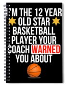 I Am The 12 Year Old Star Basketball Player Your Coach Warned You About Spiral Notebook