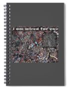I Am Wired For You Spiral Notebook