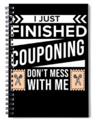 I Just Finished Couponing Dont Mess With Me Spiral Notebook