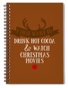 I Just Want To Drink Hot Cocoa And Watch Christmas Movies Spiral Notebook