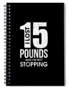 I Lost 15 Pounds And Im Not Stopping Spiral Notebook