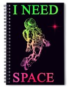 I Need Space  Spiral Notebook