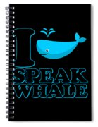 I Speak Whale Spiral Notebook