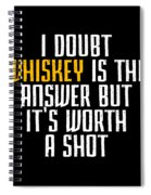 Idoubt Whiskey Is The Answer But Its Worth A Shot Cute Whiskey Drinking Bar Lover Spiral Notebook