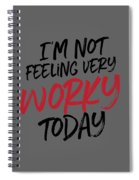 I'm Not Feeling Very Worky Spiral Notebook