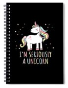 Im Seriously A Unicorn Spiral Notebook