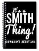 Its A Smith Thing You Wouldnt Understand Spiral Notebook